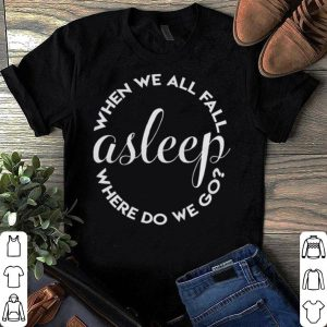 Billie When We All Fall Asleep Where Do We Go shirt