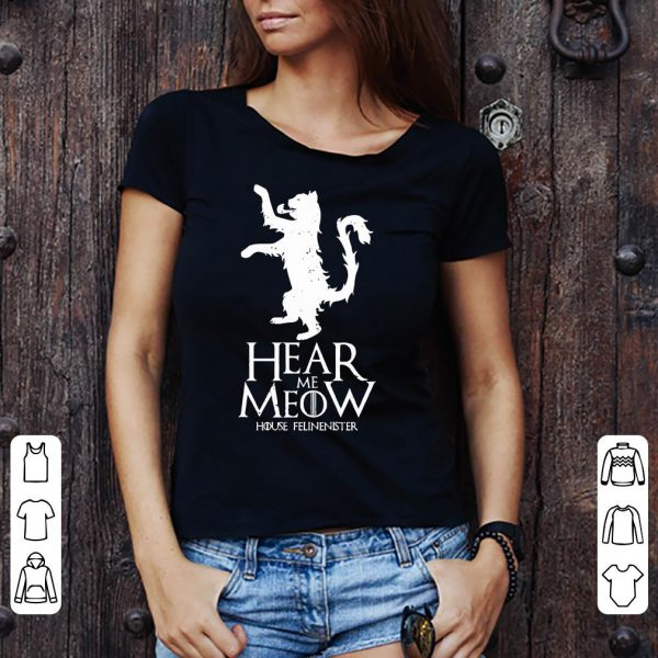 Cat Hear Me Meow House Felinenister Game Of Thrones shirt