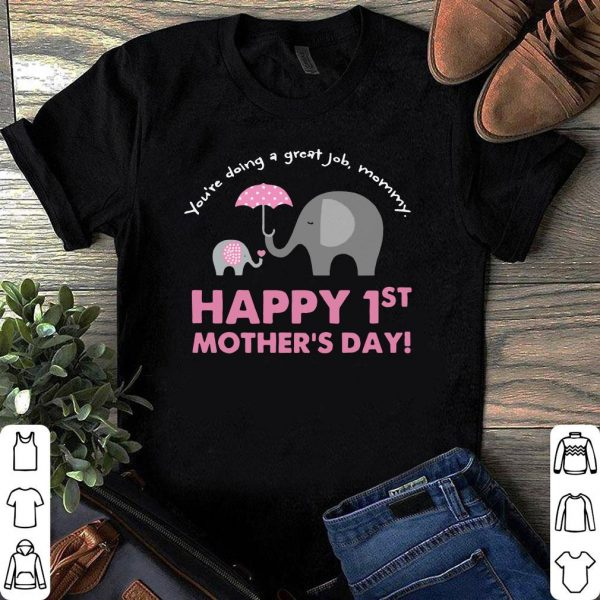 Elephant You're Doing A great Job mommy Happy 1st Mother's Day shirt
