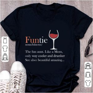 Funtie – The Fun Aunt – Like A Mom Only Way Cooler And Drunker shirt