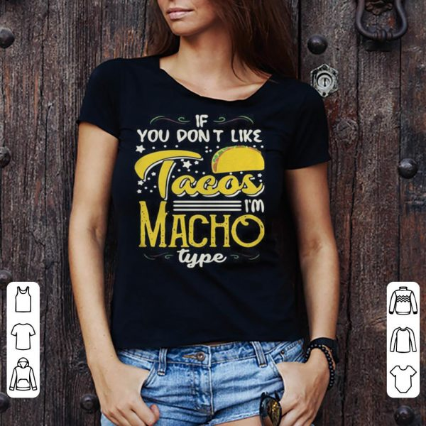 If You Dont Like Tacos Im Nacho Type Funny Gift shirt