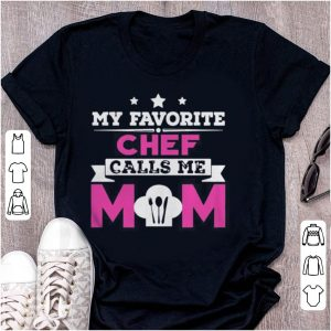 My Favorite Chef Calls Me Mom Awesome Gift shirt