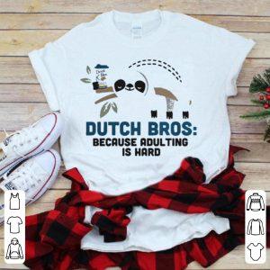 Sloth Dutch Bros because adulting is hard shirt