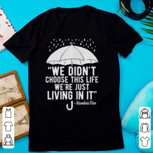 We Didn't Choose This Life We're Just Living In It Umbrella shirt