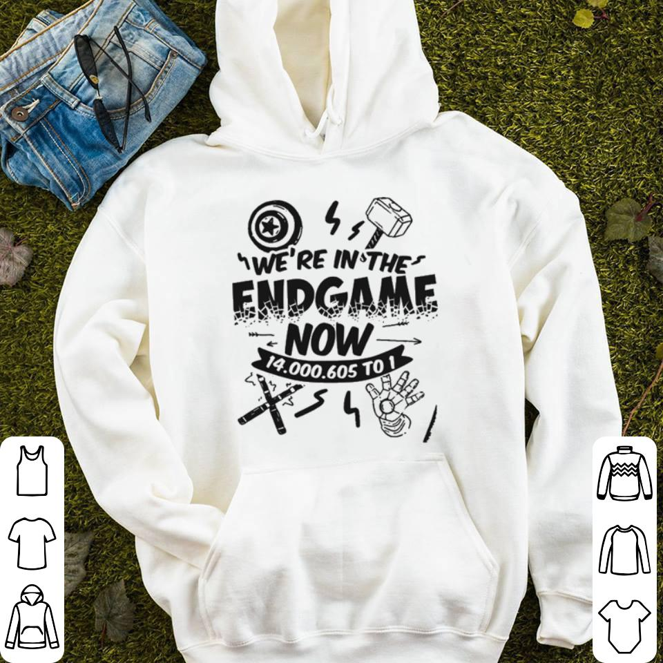 We re In the Endgame Now 14000605 To 1 shirt 4 - We're In the Endgame Now 14000605 To 1 shirt