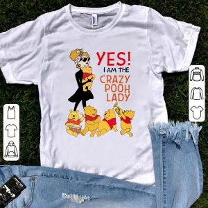 Yes I am the crazy Pooh Lady shirt