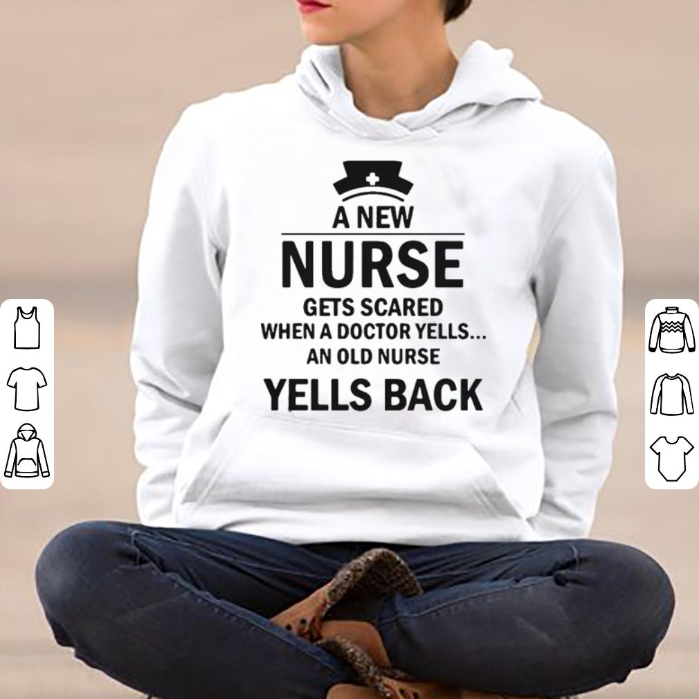 A new nurse gets scared when a doctor yells an old nurse yells back shirt 4 - A new nurse gets scared when a doctor yells an old nurse yells back shirt