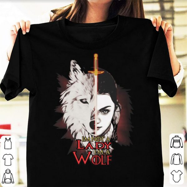 Arya Stark I'm Not A Lady I'm Wolf Game Of Thrones shirt