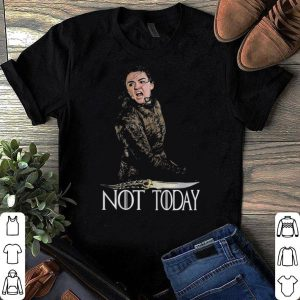 Arya Stark not today Game Of Thrones shirt