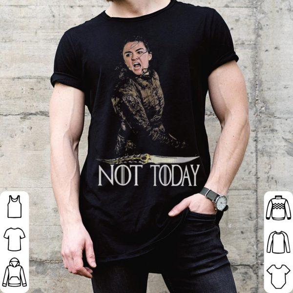 Arya Stark not today Game Of Thrones shirt