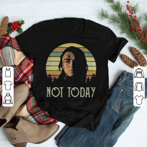 Arya Stark not today Game of Thrones vintage shirt
