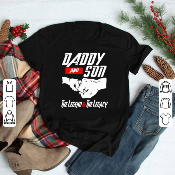 Daddy And Son The Legend And The Legacy shirt
