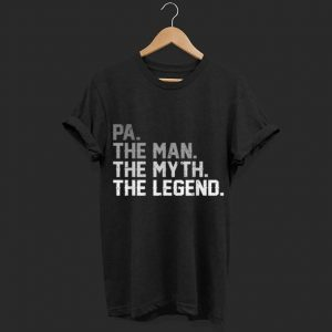 Fathers Day Gifts Pa The Man The Myth The Legend shirt