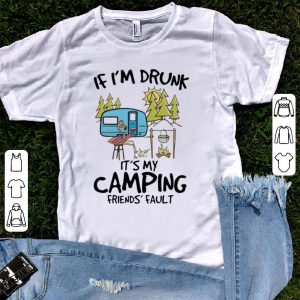 Flamingo If I'm Drunk It's My Camping Friends Fault shirt
