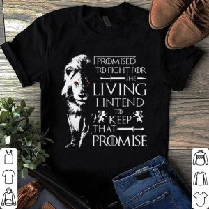 Game of thrones jaime lannister lion I promised to fight for the living I intend to keep that promise shirt