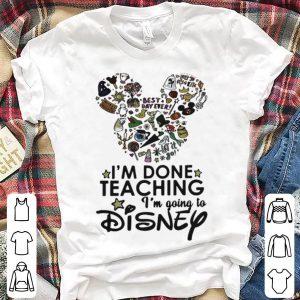 I'm Done Teaching I'm Going To Disney shirt