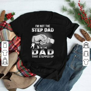 I'm Not The Step Dad I'm The Dad That Stepped Up Hockey Dad And Son shirt