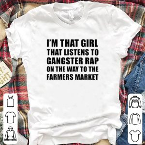 I'm That Girl That Listens To Gangster Rap Farmers shirt