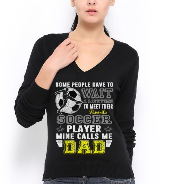 My Favorite soccer Player Calls Me Dad Father day shirt