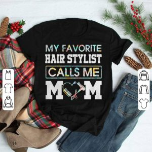 My favorite hair stylist calls me Mom shirt