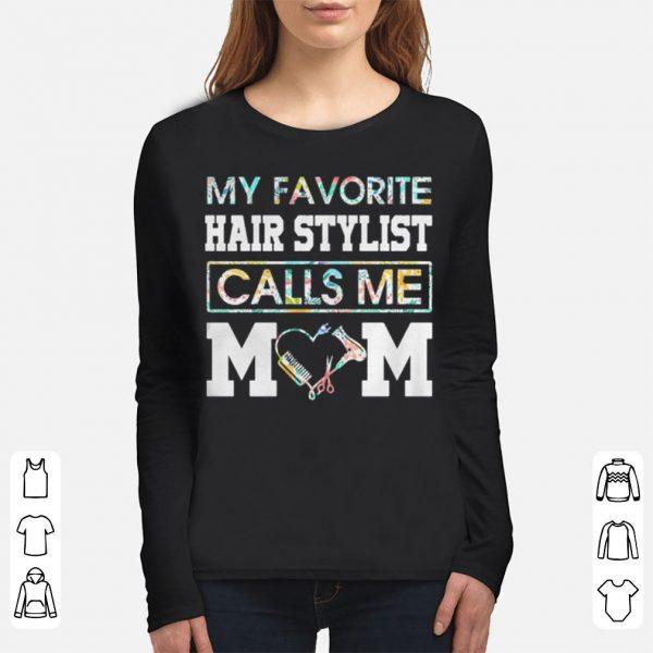 My favorite hair stylist calls me Mom shirt