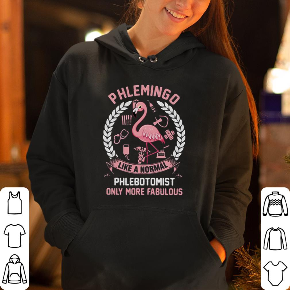 Phlemingo like a normal phlebotomist only more fabulous shirt 4 - Phlemingo like a normal phlebotomist only more fabulous shirt