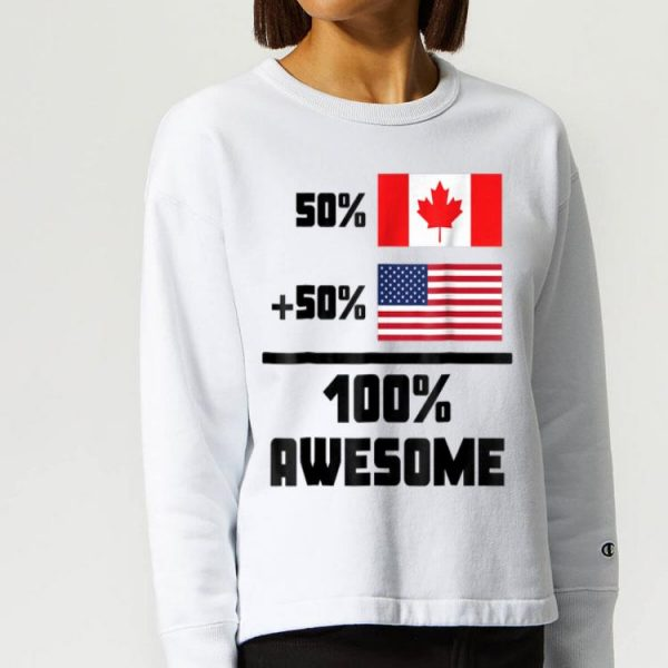 50% Canadian 50% American 100% Awesome Funny Flag shirt