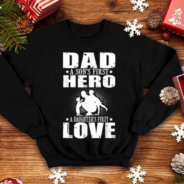 Dad Sons First Hero daughters First Love Happy Fathers Day shirt