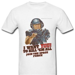 I Want You To Kill Them All Join The Space Force Shirt