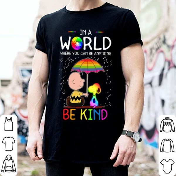 In A World Where You Can Be Anything Be Kind LGBT Pride Snoopy shirt