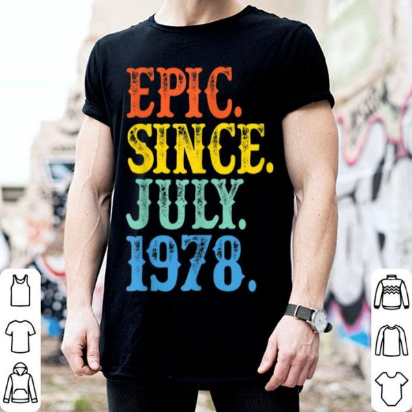 Vintage Epic Since July 1978 Birth Year Born Legendary Gifts Shirt