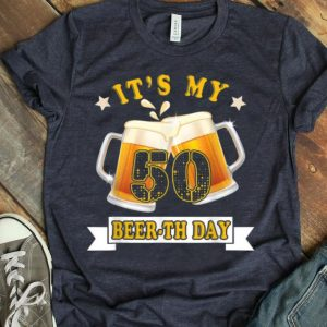 50th Birthday Its My Beerth Day Beer shirt