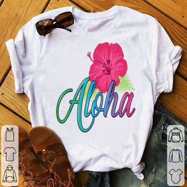 Aloha Hawaii From The Island - Feel The Aloha Flower Spirit! shirt