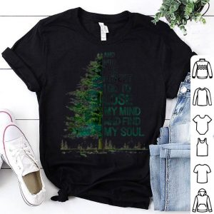And Into The Forest I Go To Lose My Mind Hippie shirt