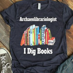 Archaeolibrariologist I Dig Books Librarian Nerd shirt