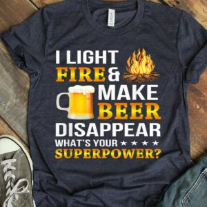 I Light Fires And Make Beer Disappear Camping shirt