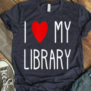 I Love My Library For Book Lovers Librarian Gifts shirt