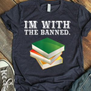 I'M With The Banned Censored Historical Book Ban Lit Lover shirt