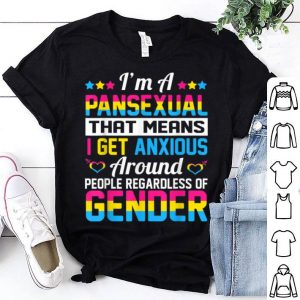 IM A Pansexual That Means I Get Anxious Around LGBT shirt