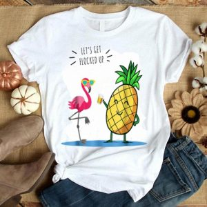Let's Get Flocked Up - Flamingo - Flamingo Party shirt