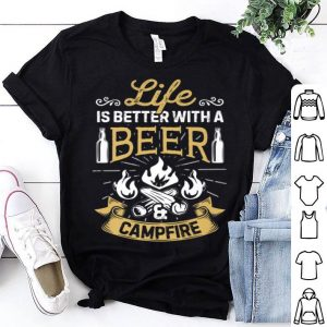 Life Is Better With A Beer And Campfire Camping shirt