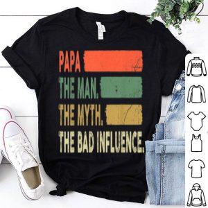 Mens Papa The Man The Myth The Bad Influence shirt