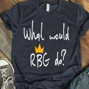 Notorious Ruth Bader Ginsburg What Would RBG Do shirt