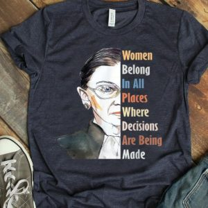 Ruth Bader Ginsburg Women Belong In All Places Fight For Women shirt