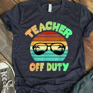 Summer Teacher Off Duty Last Day Of Schools shirt
