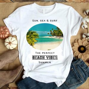 Sun , See And Surf The Perfect Summer Beach Vibes shirt