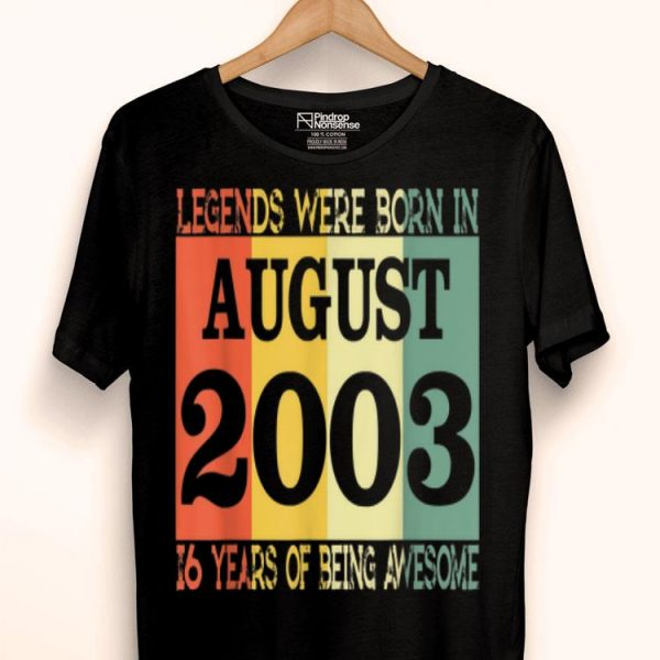 16th Birthday Legends Born In August 2003 shirt