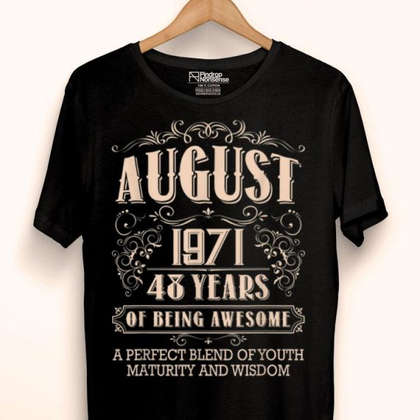 48th Birthday August 1971 48 Years Old Awesome shirt
