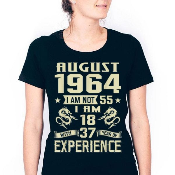 August 1964 I Am Not 55 I Am 18 With 37 Year Of Experience shirt