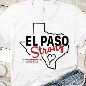 Awesome El paso strong texas shoothing august map shirt